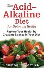 The Acid-Alkaline Diet for Optimum Health: Restore Your Health by Creating Balan