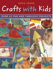 Crafts with Kids: Over 40 Fun and Fabulous Projects, Johns, Susie, New Books