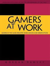 Gamers at Work : Stories Behind the Games People Play by Morgan Ramsay (2012,...