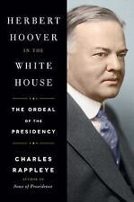 Herbert Hoover in the White House : The Ordeal of the Presidency by Charles...