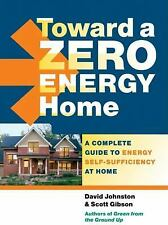 Toward a Zero Energy Home : A Complete Guide to Energy Self-Sufficiency at...