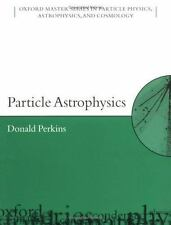 Particle Astrophysics (Oxford Master Series in Physics), Perkins, D. H.