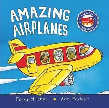 Amazing Machines: Amazing Airplanes by Ant Parker and Tony Mitton (2002,...