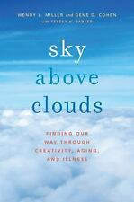 Sky Above Clouds: Finding Our Way through Creativity, Aging, and Illness