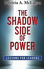 The Shadow Side of Power : Lessons for Leaders by Ms Patricia A. McLagan...