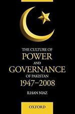 The Culture of Power and Governance of Pakistan, 1947-2008 by Ilhan Niaz...