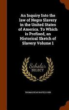 An Inquiry into the Law of Negro Slavery in the United States of America. to...