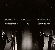 Fashion, Circus, Spectacle: Photographs by Scott Heiser