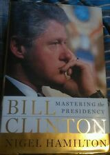 Bill Clinton : Mastering the Presidency by Nigel Hamilton (2007, E-book)