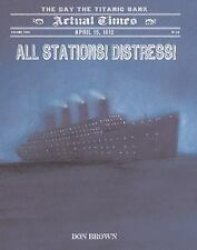 Actual Times: All Stations! Distress! : April 15, 1912: the Day the Titanic...