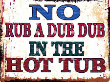 NO RUB A DUB IN THE HOT TUB METAL SIGN RETRO STYLE 12x16in 30X40cm pool jacuzzi