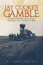 2014-03-22, Jay Cooke's Gamble: The Northern Pacific Railroad, the Sioux, and th