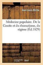 Medecine Populaire. de la Goutte et du Rhumatisme, du Regime et du Traitement...