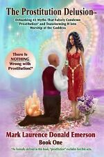 The Prostitution Delusion : Debunking 43 Myths That Falsely Condemn...