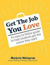 Get the Job You Love : An Easy to Follow Guide to Help Students Get the...
