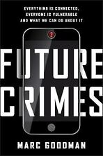 Future Crimes: Everything Is Connected, Everyone Is Vulnerable and What We Can