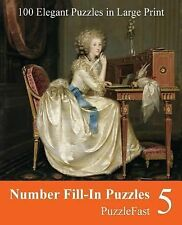 Number Fill-In Puzzles: Number Fill-In Puzzles 5 : 100 Elegant Puzzles in...