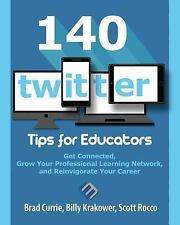 140 Twitter Tips for Educators : Get Connected, Grow Your Professional...