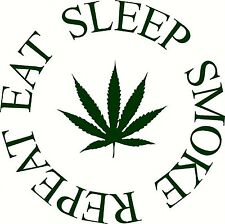 Eat Sleep Smoke Repeat pot leaf Decal Vinyl Home Decor Hippie Sticker MARIJUANA