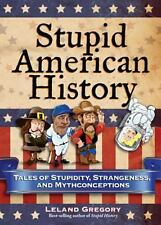 Brand New!! Stupid American History: Tales of Stupidity and Strangeness
