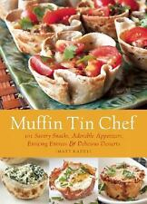 Muffin Tin Chef: 101 Savory Snacks, Adorable Appetizers, Enticing Entrees and D