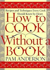 How to Cook Without a Book: Recipes & Techniques Every Cook Should Know By Heart