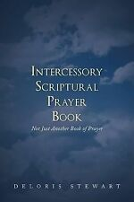 Intercessory Scriptural Prayer Book : Not Just Another Book of Prayer by...