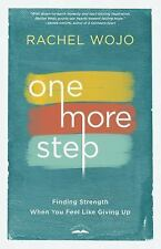 One More Step : Finding Strength When You Feel Like Giving Up by Rachel Wojo...
