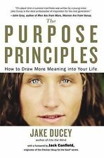 The Purpose Principles : How to Draw More Meaning into Your Life by Jake...