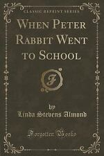 When Peter Rabbit Went to School (Classic Reprint) by Linda Stevens Almond...
