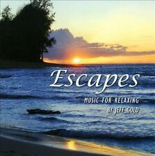 Escapes: Music For Relaxing by Jeff Gold (CD, 2009)