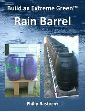 Build an Extreme Green Rain Barrel Book~Harvesting Water~Cisterns~Prepping~NEW