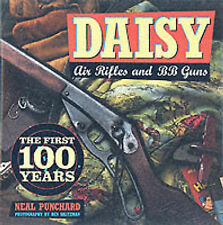Daisy Air Rifles and BB Guns: 100 Years of America's Favorite-NEW!