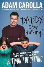 Daddy, Stop Talking!: And Other Things My Kids Want But Won't Be Getting by Car