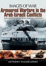 Armoured Warfare in the Arab-Israeli Conflicts (Images of War), Tucker-Jones, An