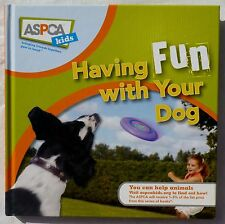 "NEW HARDCOVER BOOK ""HAVING FUN WITH YOUR DOG"" FROM ASPCA KIDS - TEACH YOUR DOG!"