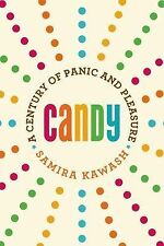 Candy : A Century of Panic and Pleasure by Samira Kawash (2014, Paperback)
