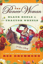 The Pioneer Woman: Black Heels to Tractor Wheels: A Love Story, By Drummond, Ree