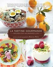 La Tartine Gourmande: Recipes for an Inspired Life Peltre, Beatrice