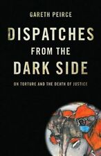 Dispatches From the Dark Side: On Torture and the Death of Justice Gareth Peirce