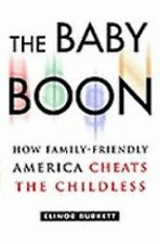 The Baby Boon : How Family-Friendly America Cheats the Childless by Elinor...