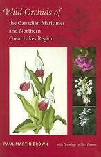 Wild Orchids of the Canadian Maritimes and Northern Great Lakes Region by Paul …
