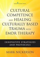 Cultural Competence and Healing Culturally Based Trauma with EMDR Therapy: Innov