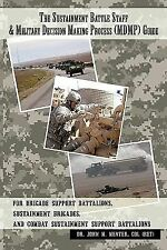 The Sustainment Battle Staff and Military Decision Making Process Guide : For...