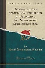 Catalogue of the Special Loan Exhibition of Decorative Art Needlework Made...