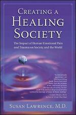 Creating a Healing Society: The Impact of Human Emotional Pain & Trauma on Socie