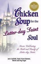 Chicken Soup for the Latter-Day Saint Soul: 101 Stories Celebrating the Faith an