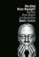 NEW - Who Killed Mister Moonlight?: Bauhaus black magick and benediction