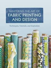Mastering the Art of Fabric Printing and Design, Laurie Wisbrun