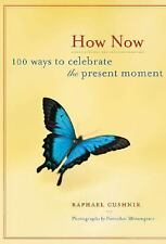 How Now: 100 Ways to Celebrate the Present Moment